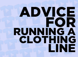 7 Pieces of Advice For Running A Clothing Line From Clothing Company Owners!