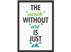 The Earth Without Art Is Just Eh Print